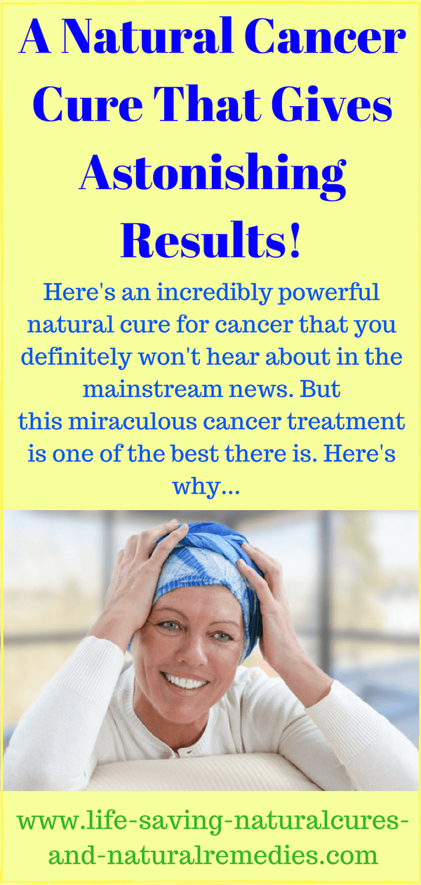 A Natural Cancer Cure That Gives Astonishing Results